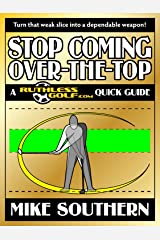 Stop Coming Over-the-Top: A RuthlessGolf.com Quick Guide Kindle Edition