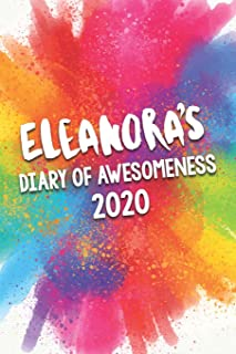 Eleanora's Diary of Awesomeness 2020: Unique Personalised Full Year Dated Diary Gift For A Girl Called Eleanora - 185 Page...