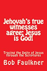 Jehovah's true witnesses agree: Jesus is God!: Tracing the Deity of Jesus through the Scriptures Kindle Edition