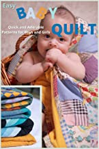 Easy Baby Quilt: Quick and Adorable Patterns for Boys and Girls
