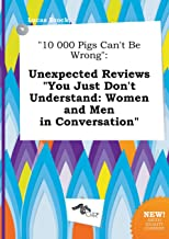 10 000 Pigs Can't Be Wrong: Unexpected Reviews You Just Don't Understand: Women and Men in Conversation