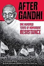 After Gandhi: One Hundred Years of Nonviolent Resistance