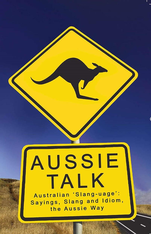 キャラバン粘土ストレスの多いAussie Talk: Australian 'Slang-uage': Sayings, Slang and Idiom the Aussie Way (English Edition)