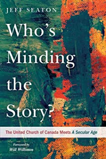 Who's Minding the Story?: The United Church of Canada Meets A Secular Age