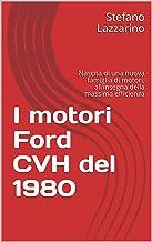 I motori Ford CVH del 1980: Nascita di una nuova famiglia di motori, all'insegna della massima efficienza (Automotive) (It...
