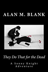 They Do That for the Dead: A Sonny Knight Adventure Kindle Edition