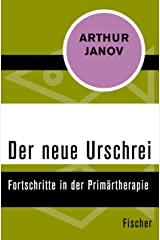Der neue Urschrei: Fortschritte in der Primärtherapie (German Edition) Kindle Edition