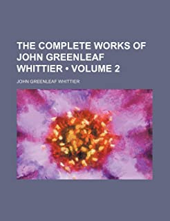 The Complete Works of John Greenleaf Whittier (Volume 2 )