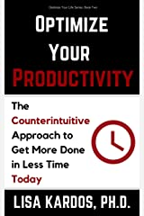 Optimize Your Productivity: The Counterintuitive Approach to Get More Done in Less Time (Today) (Optimize Your Life Series Book 2) Kindle Edition