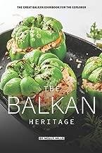 The Balkan Heritage: The Great Balkan Cookbook for the Explorer
