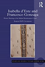 Isabella d'Este and Francesco Gonzaga: Power Sharing at the Italian Renaissance Court (Women and Gender in the Early Moder...