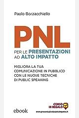 PNL per le presentazioni ad alto impatto: Migliora la tua comunicazione in pubblico con le nuove tecniche di public speaking Formato Kindle