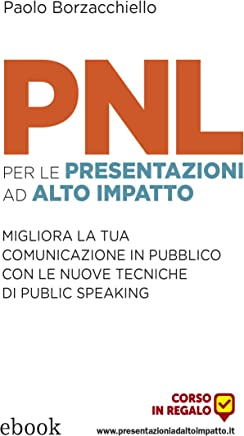 PNL per le presentazioni ad alto impatto: Migliora la tua comunicazione in pubblico con le nuove tecniche di public speaking