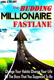 The Budding Millionaire Fastlane Handbook: Change Your Habits,Change Your Life,Be The Boss That You Supposed To Be (Englis...