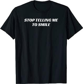 Stop Telling Me to Smile Feminism Shirt