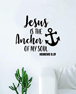 Jesus is The Anchor of My Soul Wall Decal Sticker Vinyl Art Bedroom Living Room Decor Decoration Teen Quote Inspirational Boy Girl Church Religious Religion Amen Blessed Verse Faith Beautiful Hebrews