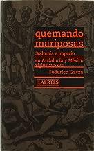 Quemando mariposas : sodomía e imperio en Andalucía y México, siglos XVI-XVII