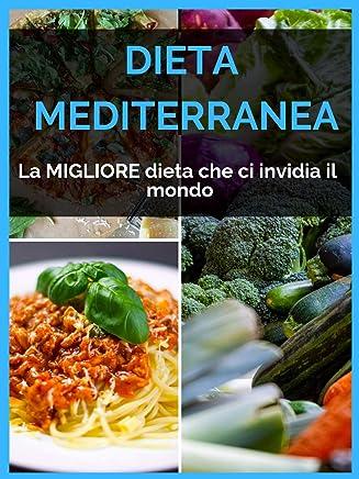 Dieta Mediterranea : la migliore dieta che ci invidia il mondo!