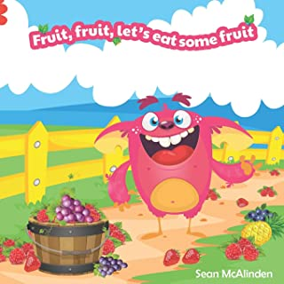 Fruit, fruit, let's eat some fruit: A fun rhyming poem describing the exciting tastes and textures of some beautiful every...