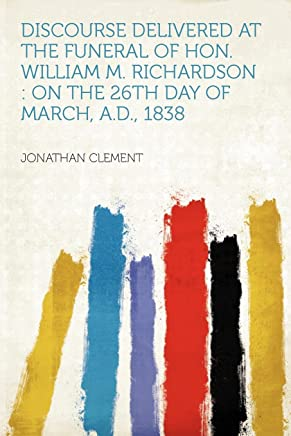 Discourse Delivered at the Funeral of Hon. William M. Richardson: on the 26th Day of March, A.D., 1838