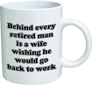 Funny Mug - Behind every retired man is a wife wishing he would go back to work - 11 OZ Coffee Mugs - Inspirational gifts and sarcasm - By A Mug To Keep TM