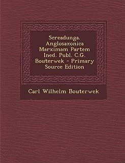 Screadunga. Anglosaxonica Marximam Partem Ined. Publ. C.G. Bouterwek