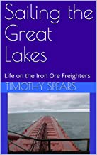 Sailing the Great Lakes: Life on the Iron Ore Freighters