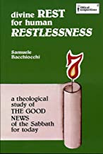 Divine Rest for Human Restlessness: A Theological Study of the Good News of the Sabbath for Today