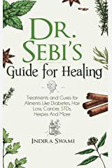 Dr. Sebi's Guide for Healing: Treatments and Cures for Aliments Like Diabetes, Hair Loss, Cancer, STDs, Herpes And More (1) Hardcover