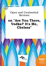 Open and Unabashed Reviews on Are You There, Vodka? It's Me, Chelsea