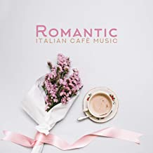 Romantic Italian Cafè Music: Great Mood for Monday Morning, Chill All Day, Bossa Nova For Soul & Perfect Smooth Jazz