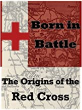 Born in Battle (Illustrated): The Origins of the Red Cross, A Memory of Solferino