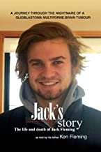 Jack's Story: A journey through the nightmare of a glioblastoma multiforme brain tumour
