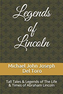 Legends of Lincoln: Tall Tales & Legends of The Life & Times of Abraham Lincoln