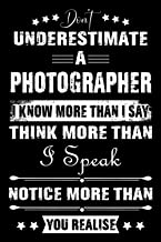 Don't Underestimate A Photographer I Know More Than I Say Think More Than I Speak Notice More Than You Realise: This is a ...