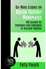 Six-Word Lessons for Autism Friendly Workplaces: 100 Lessons for Employers and Employees to Succeed Together (The Six-Word Lessons Series Book 3) Kindle Edition