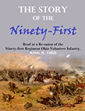 The Story of the Ninety-First: Read at a Re-union of the Ninety-first Regiment Ohio Volunteer Infantry, Held at Portsmouth, Ohio, April 8, 1868, in Response to the Toast,