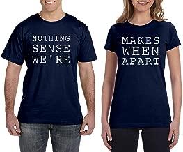 Nothing Makes Sense When We're Apart Men's & Women's Matching Couples T-Shirt Set