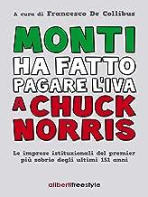 Monti ha fatto pagare l'iva a Chuck Norris (Italian Edition)