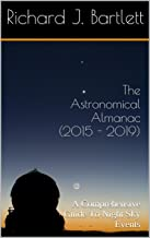 The Astronomical Almanac (2015 - 2019): A Comprehensive Guide To Night Sky Events