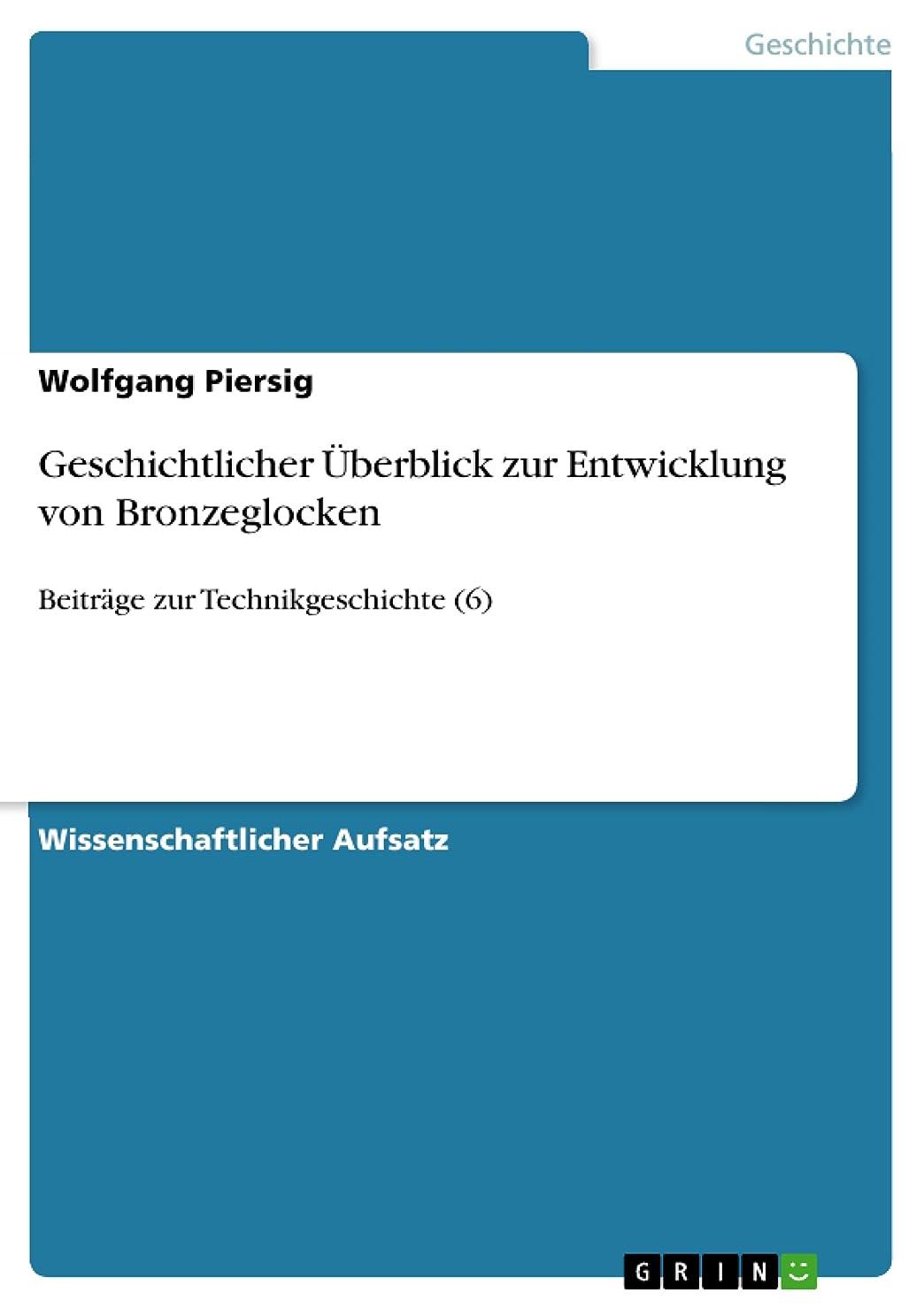 縁石派手ライターGeschichtlicher überblick zur Entwicklung von Bronzeglocken: Beitr?ge zur Technikgeschichte (6) (German Edition)
