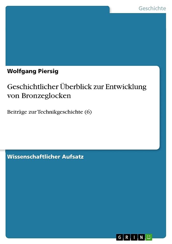 恥もっと少なく冷凍庫Geschichtlicher überblick zur Entwicklung von Bronzeglocken: Beitr?ge zur Technikgeschichte (6) (German Edition)