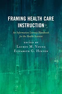 Framing Health Care Instruction: An Information Literacy Handbook for the Health Sciences
