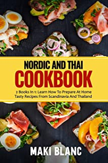 Nordic And Thai Cookbook: 2 Books In 1: Learn How To Prepare At Home Tasty Recipes From Scandinavia And Thailand