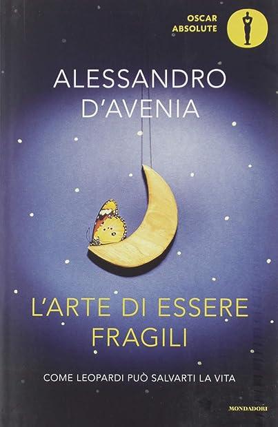 Libri di alessandro d`avenia - l`arte di essere fragili. come leopardi può salvarti la vita (italiano) 978-8804682240