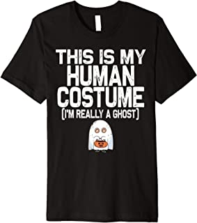 This is my Human Costume I'm really a Ghost Halloween Premium T-Shirt