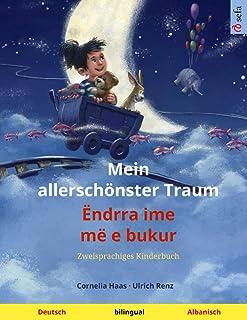 Mein allerschönster Traum – Ëndrra ime më e bukur (Deutsch – Albanisch): Zweisprachiges Kinderbuch