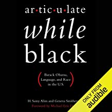 Articulate While Black: Barack Obama, Language, and Race in the U.S