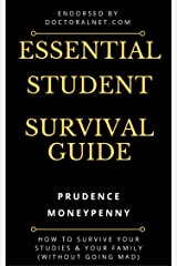The Essential Student Survival Guide: How to Survive Your Studies & Your Family (without going mad) Kindle Edition