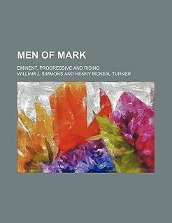 Men of Mark; Eminent, Progressive and Rising